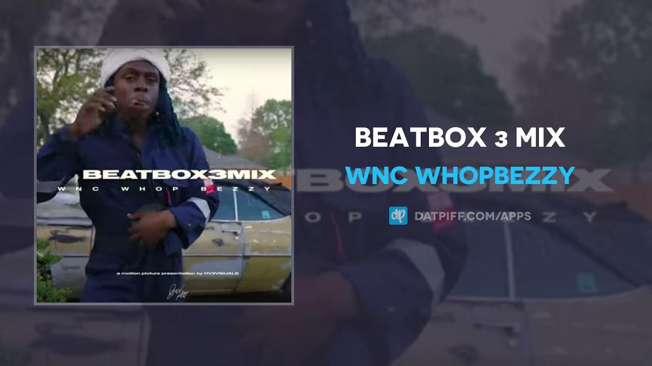 Wnc WhopBezzy – Beatbox 3 Mix (AUDIO)