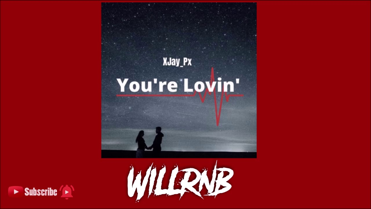 XJay_Px – You're Lovin' (Prod By FlipTunesMusic)