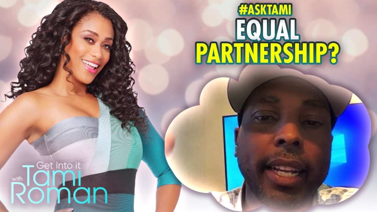 Ask Tami:  Is There Such A Thing as an Equal Partnership? | Get Into It With Tami Roman