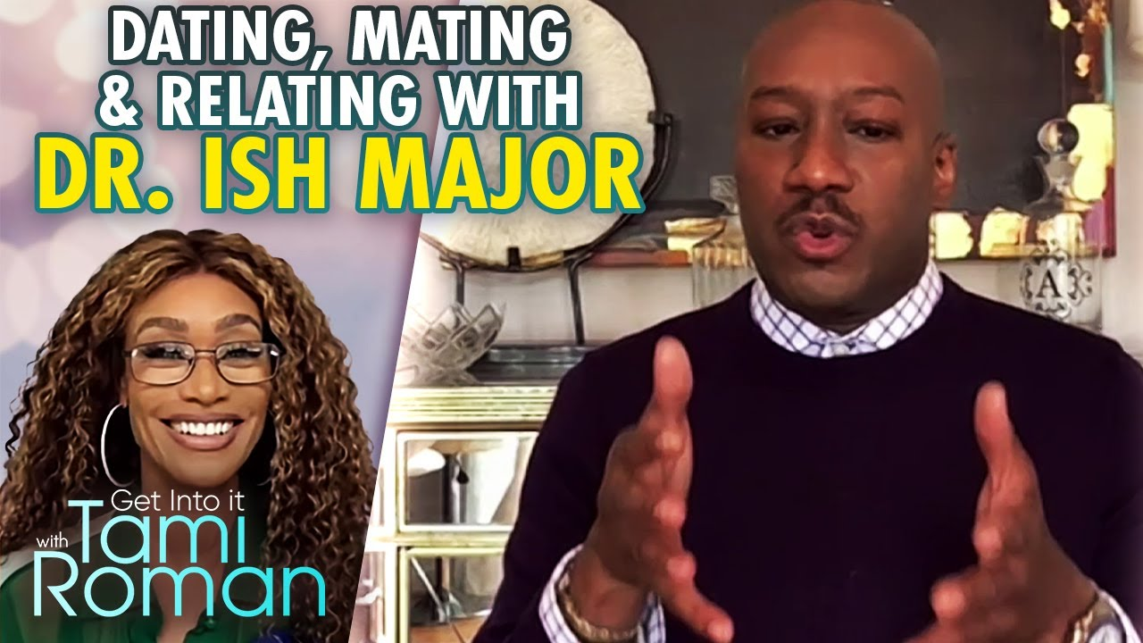 Dating psychiatrist Dr. Ish Major FULL Interview | Get Into It With Tami Roman
