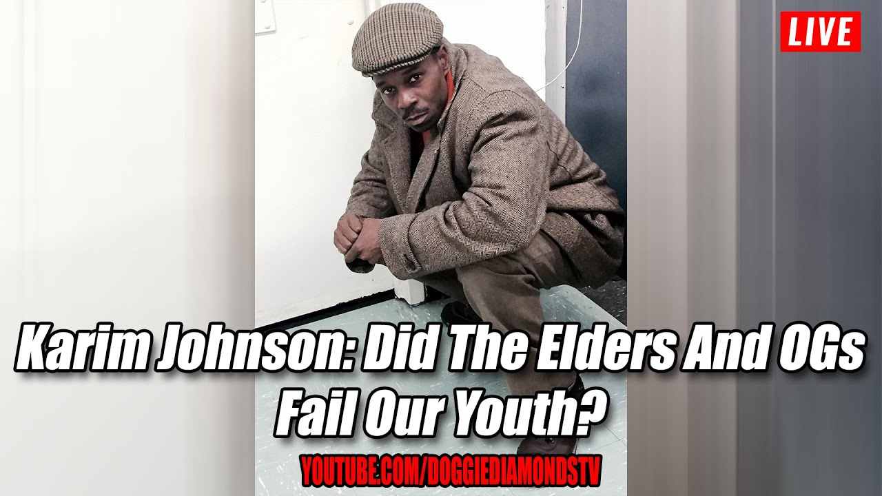 Karim Johnson: Did The Elders And OGs Fail Our Youth?