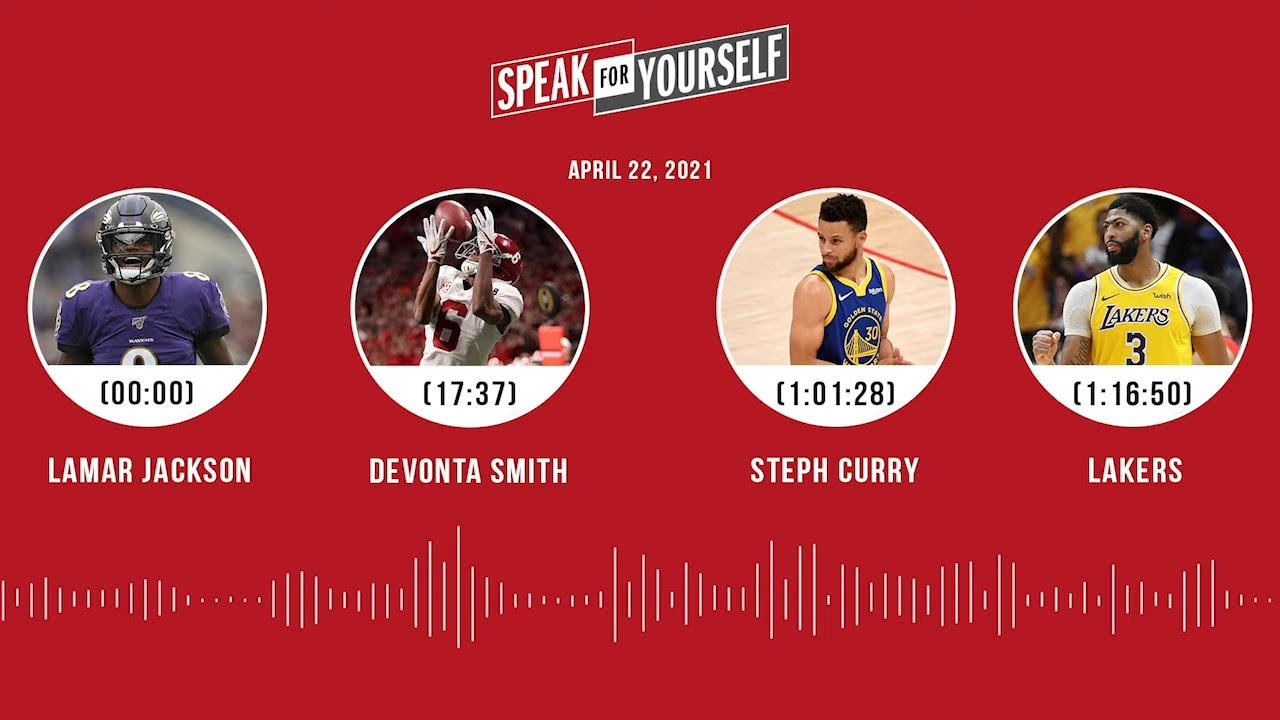 Lamar Jackson, DeVonta Smith, Steph Curry, Lakers (4.22.21) | SPEAK FOR YOURSELF Audio Podcast