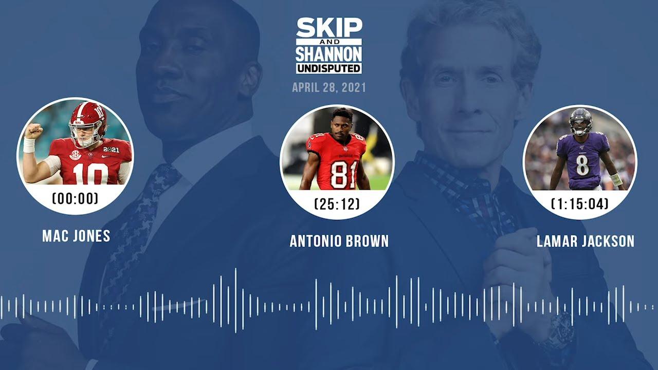 Mac Jones, Antonio Brown, Lamar Jackson (4.28.21)   UNDISPUTED Audio Podcast