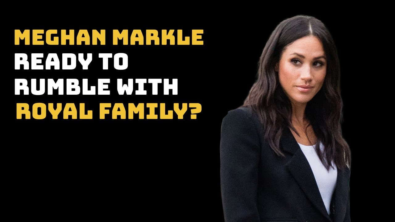 Meghan Markle Ready To Rumble With The Royal Family!