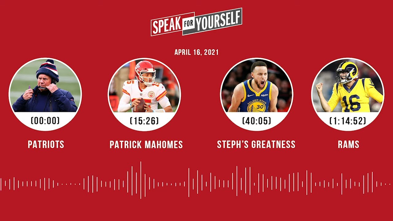 Patriots, Patrick Mahomes, Steph's greatness, Rams (4.16.21) | SPEAK FOR YOURSELF Audio Podcast