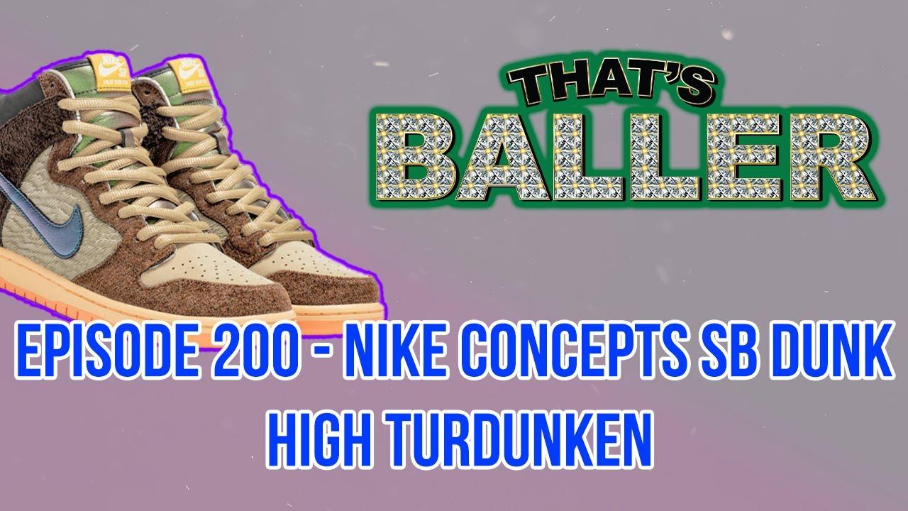 That's Baller – Episode 200 – Nike Concepts SB Dunk High TurDUNKen