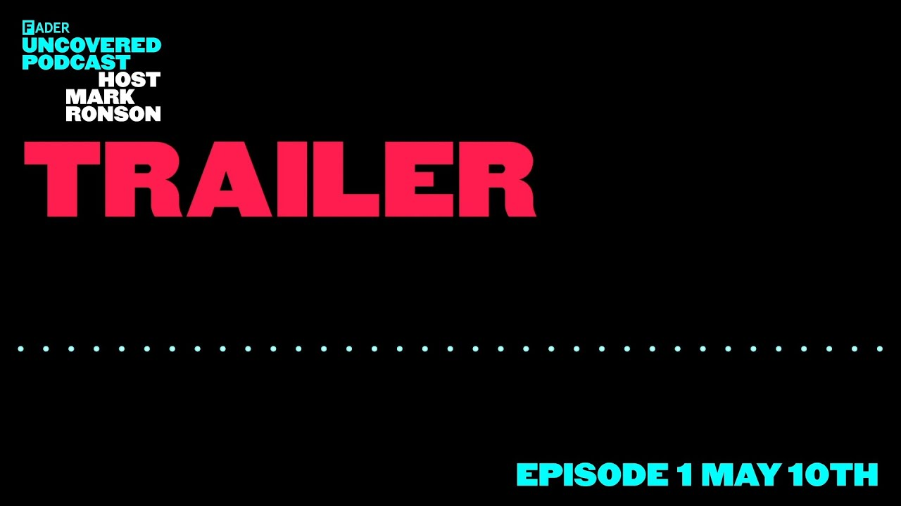 The FADER Uncovered Trailer