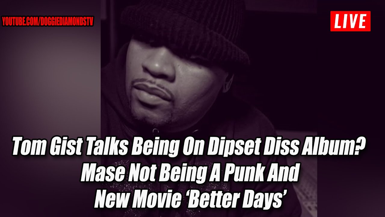 Tom Gist Talks Being On Dipset Diss Album?  Mase Not Being A Punk And New Movie 'Better Days'