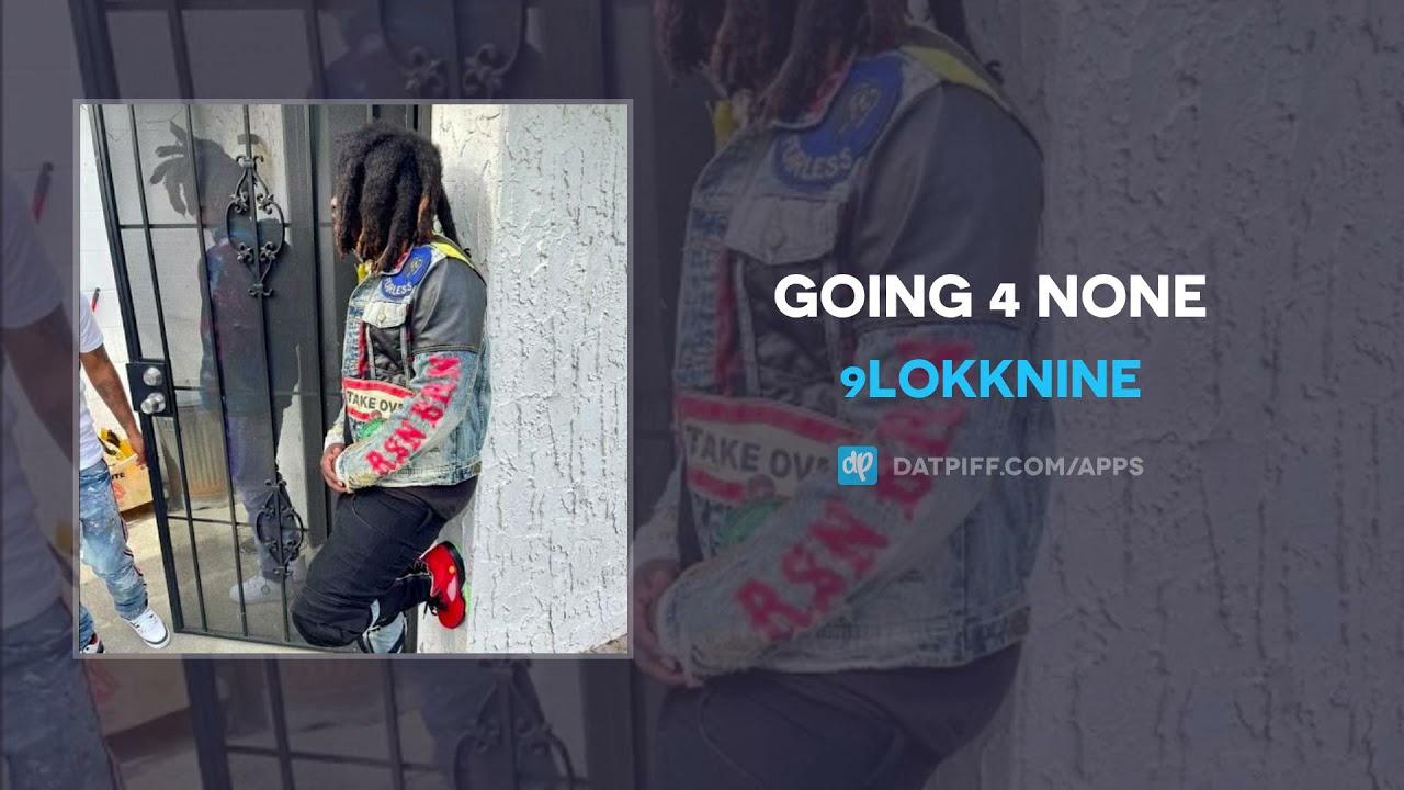 9lokknine – Going 4 None (AUDIO)