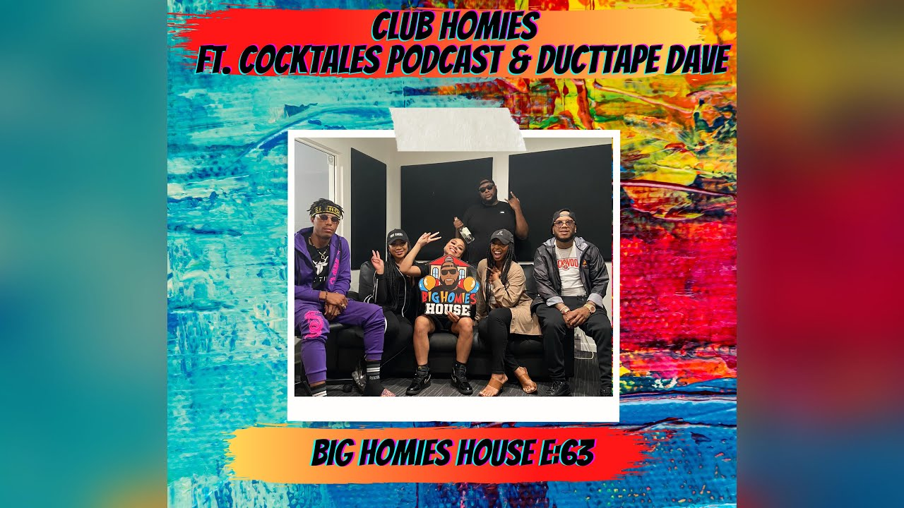 Club Homies ft. Cocktales Podcast & Ducttape Dave – Big Homies House E:63