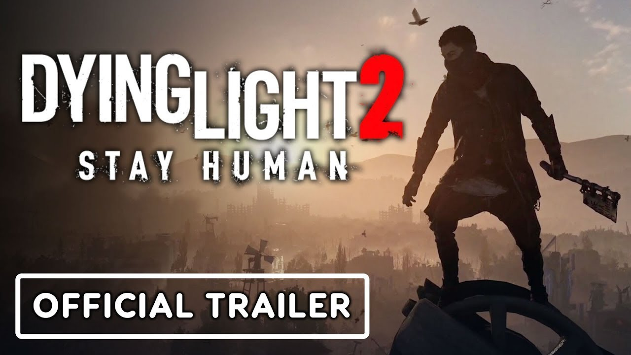 Dying Light 2 Stay Human – Official Gameplay Trailer