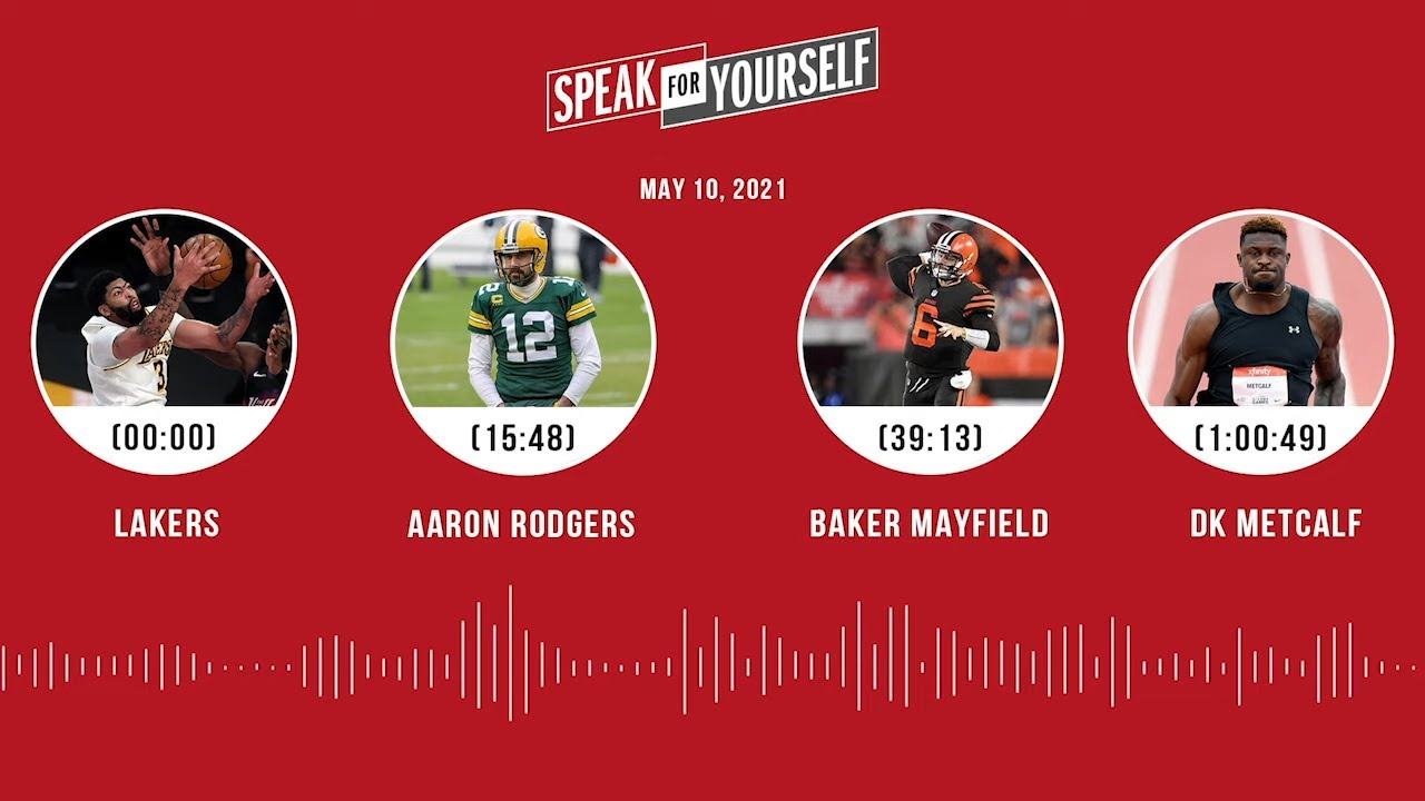 Lakers, Aaron Rodgers, Baker Mayfield, DK Metcalf (5.10.21) | SPEAK FOR YOURSELF Audio Podcast