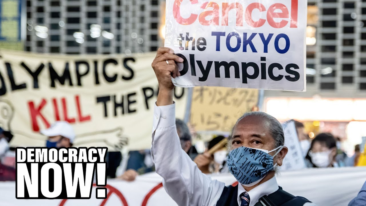 No Tokyo Olympics: As COVID Spikes in Japan, Calls Grow to Cancel Games. IOC Refuses. Who Profits?