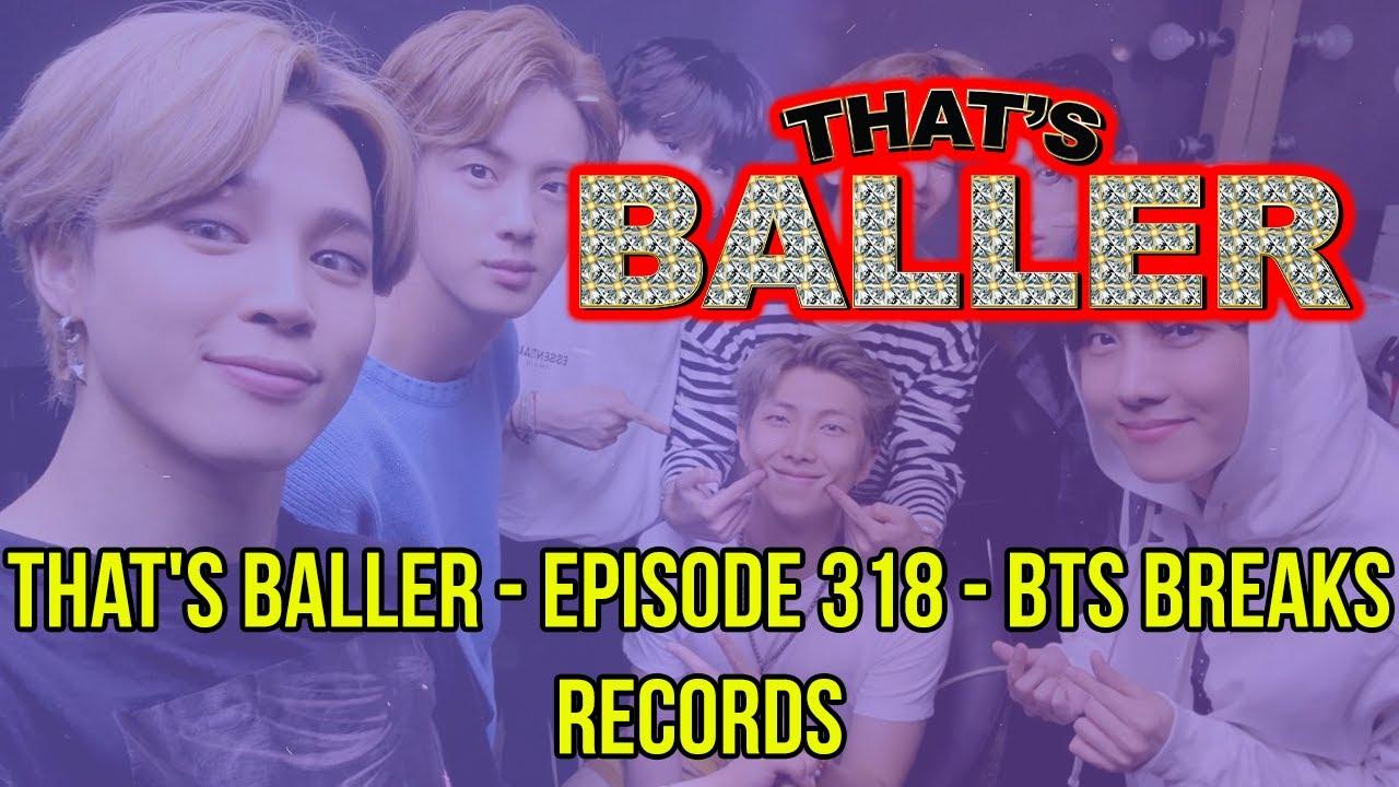 That's Baller – Episode 318 – BTS Breaks Records