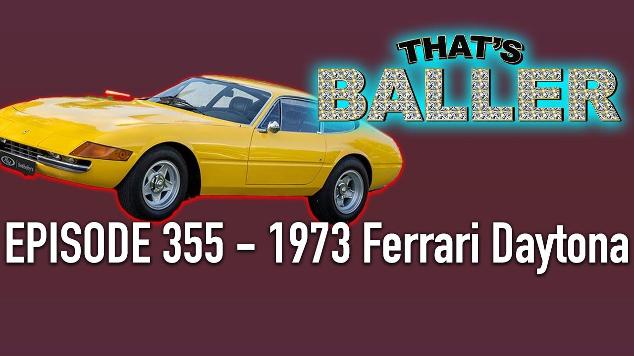 That's Baller – Episode 355 – 1973 Ferrari Daytona