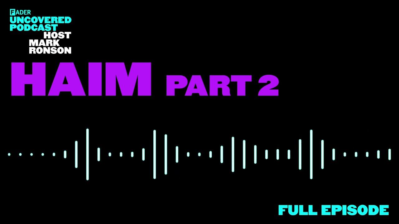 The FADER Uncovered – Episode 4 HAIM (Pt. 2)