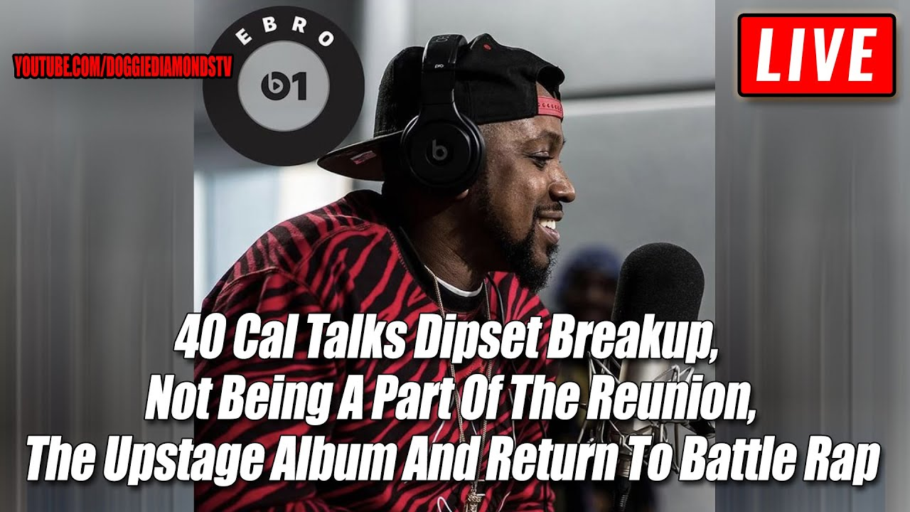 40 Cal Talks Dipset Breakup,  Not Being A Part Of The Reunion, The Upstage, Return To Battle Rap