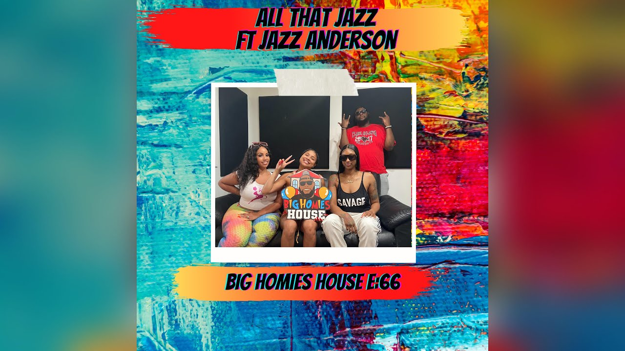 All That Jazz Ft. Jazz Anderson – Big Homies House E:66