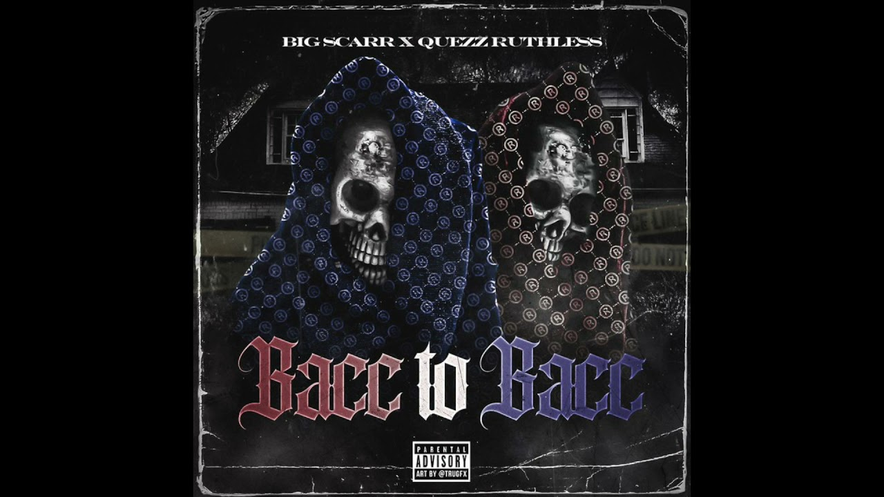 Big Scarr & Quezz Ruthless – Bacc to Bacc (AUDIO)
