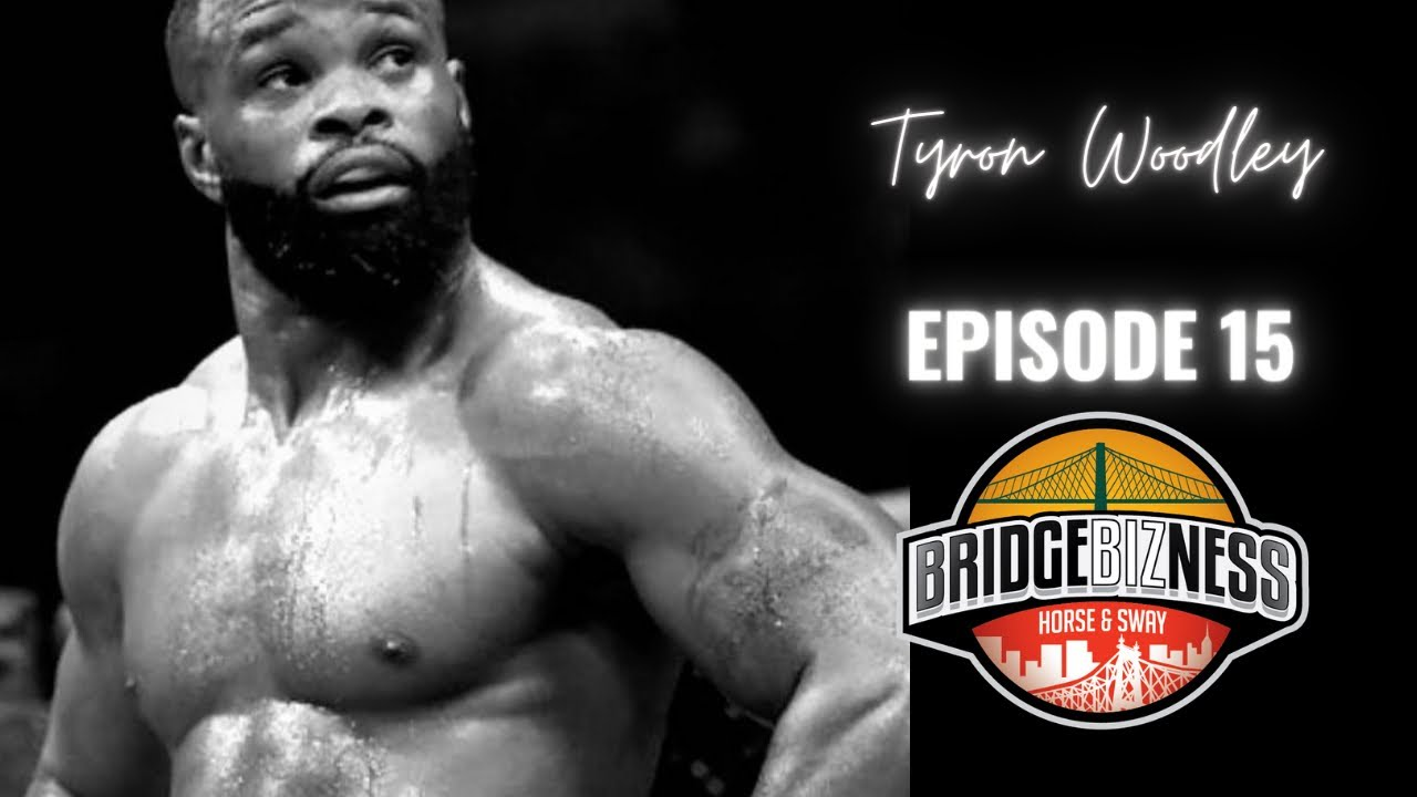 Episode 15 – Tyron Woodley | BRIDGEBIZNESS