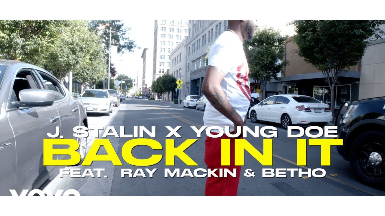 J. Stalin, Young Doe – Back In It (Official Video) ft. Raymackin, Betho