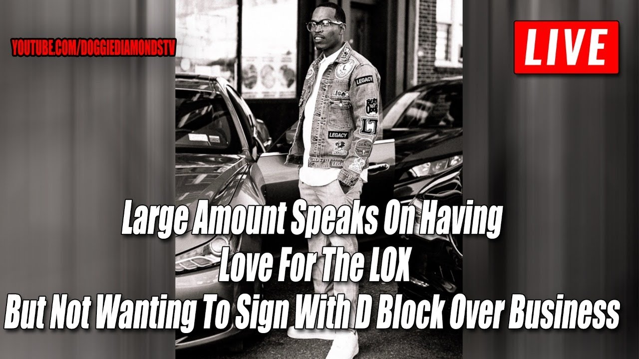 Large Amount Speaks On Having  Love For The LOX But Not Wanting To Sign With D Block Over Business