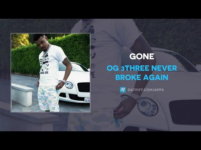 OG 3Three Never Broke Again – Gone (AUDIO)