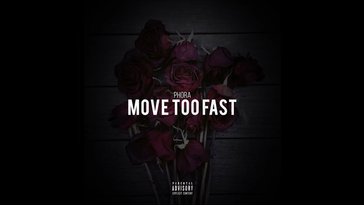 """Phora – """"Move Too Fast"""" OFFICIAL VERSION"""
