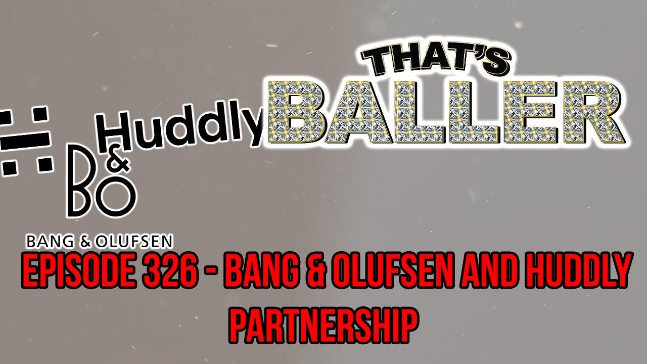 That's Baller – Episode 326 – Bang & Olufsen and Huddly Partnership