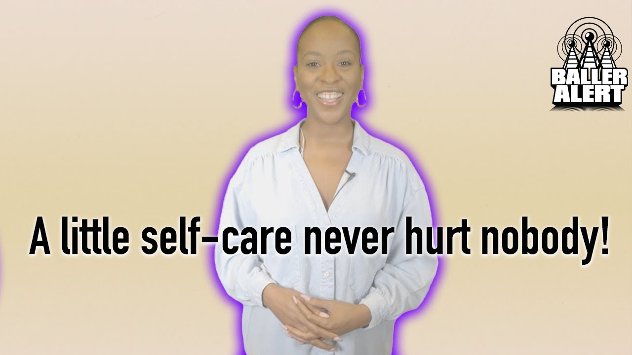 A little self-care never hurt nobody!