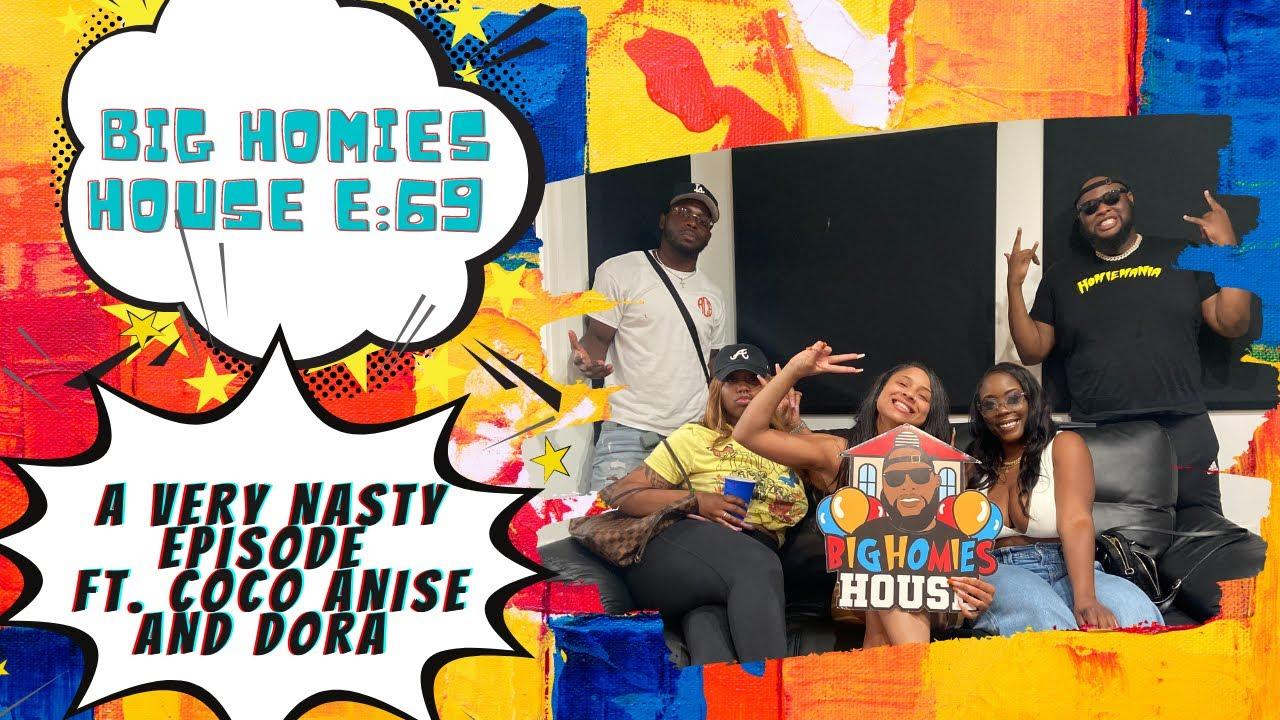 A Very Nasty Episode ft. Coco Anise and Dora –  Big Homies House E:69