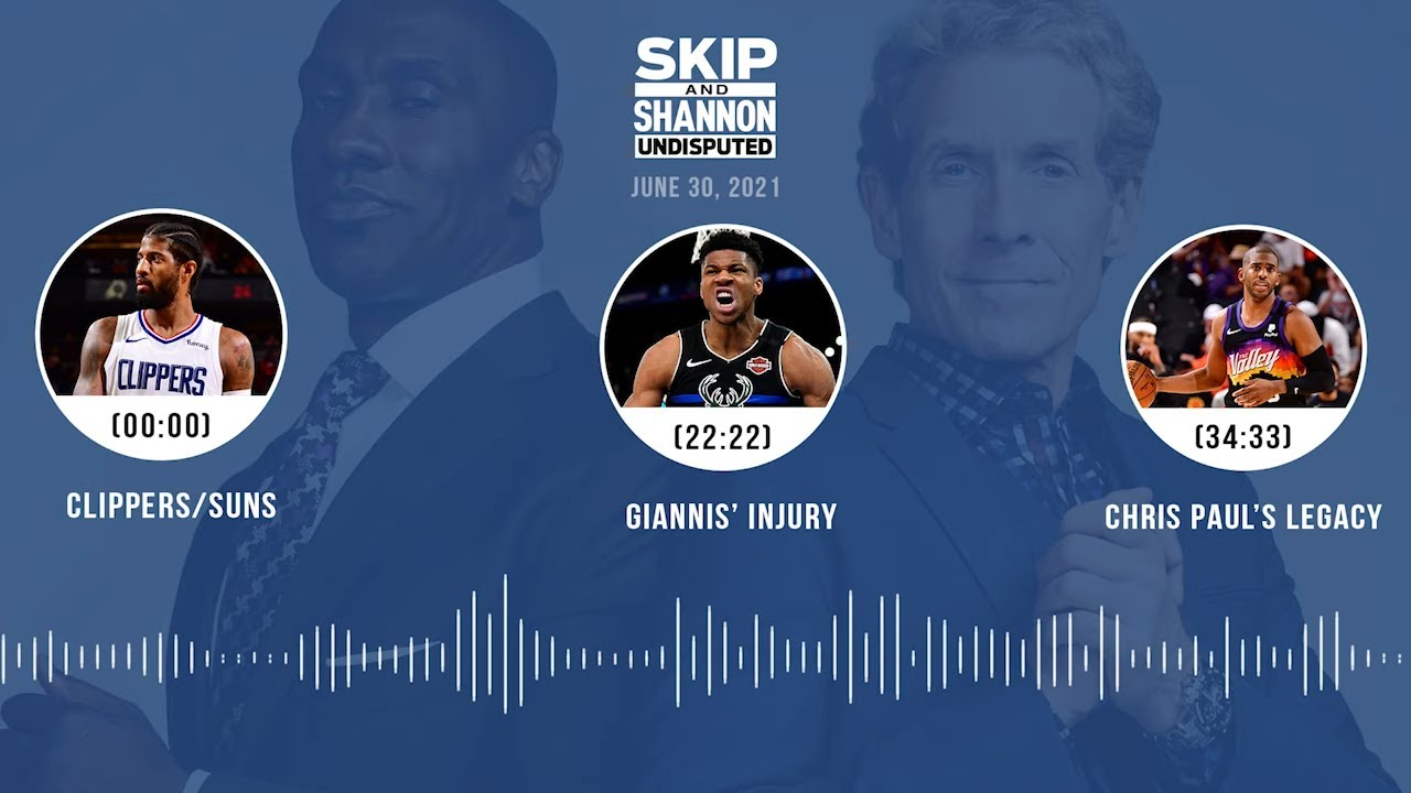 Clippers/Suns, Giannis' injury, Chris Paul's legacy (6.30.21) | UNDISPUTED Audio Podcast