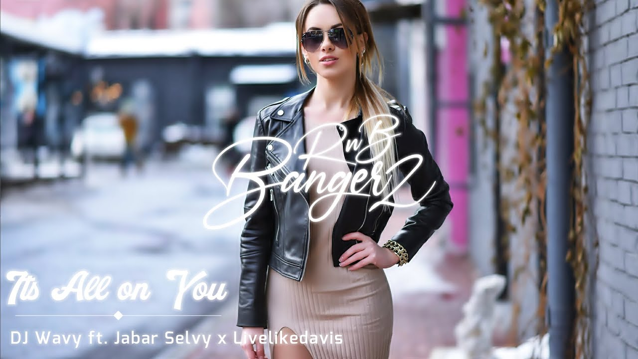 DJ Wavy ft. Jabar Selvy & Livelikedavis – Its All on You (RnBass Music)