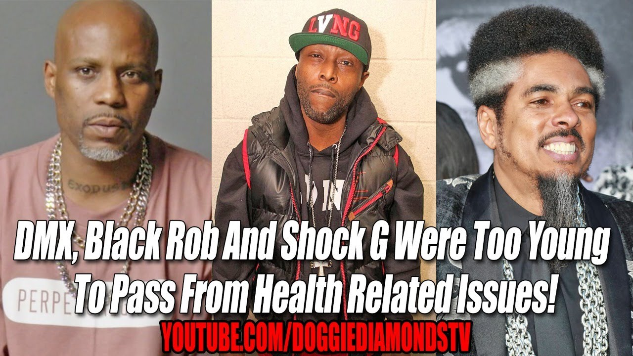 DMX, Black Rob And Shock G Were Too Young  To Pass From Health Related Issues!