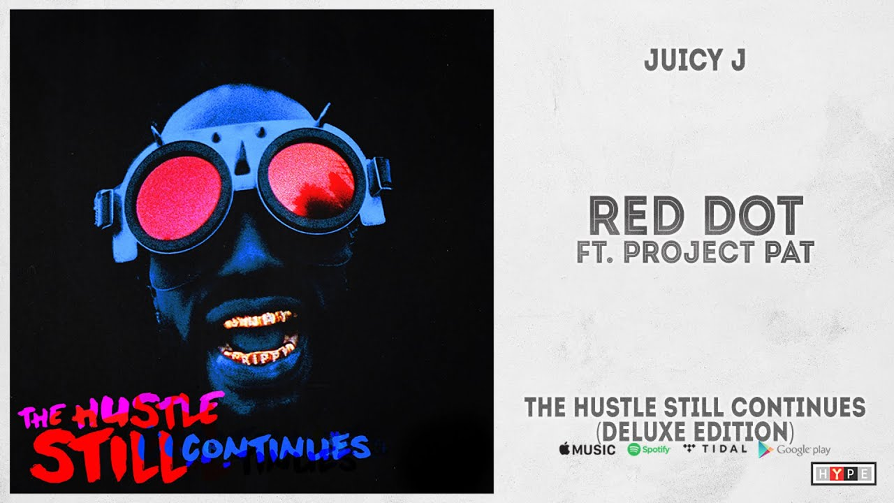 """Juicy J – """"Red Dot"""" Ft. Project Pat (The Hustle Still Continues Deluxe)"""