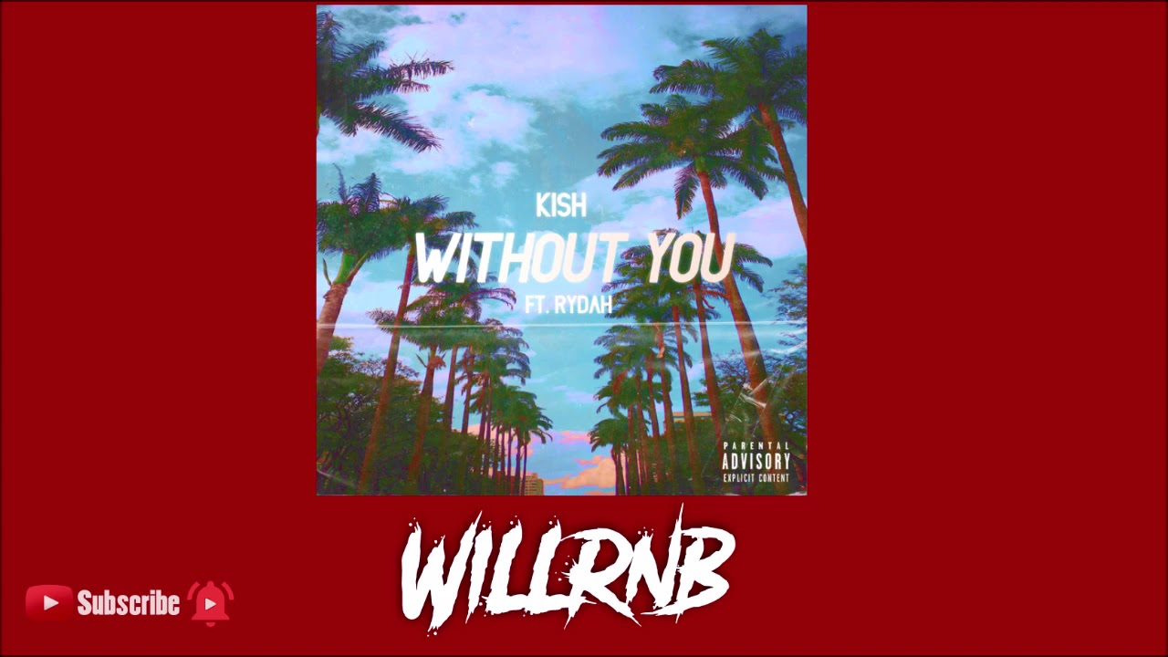 Kish Feat. Rydah – Without You (New R&B 2021)
