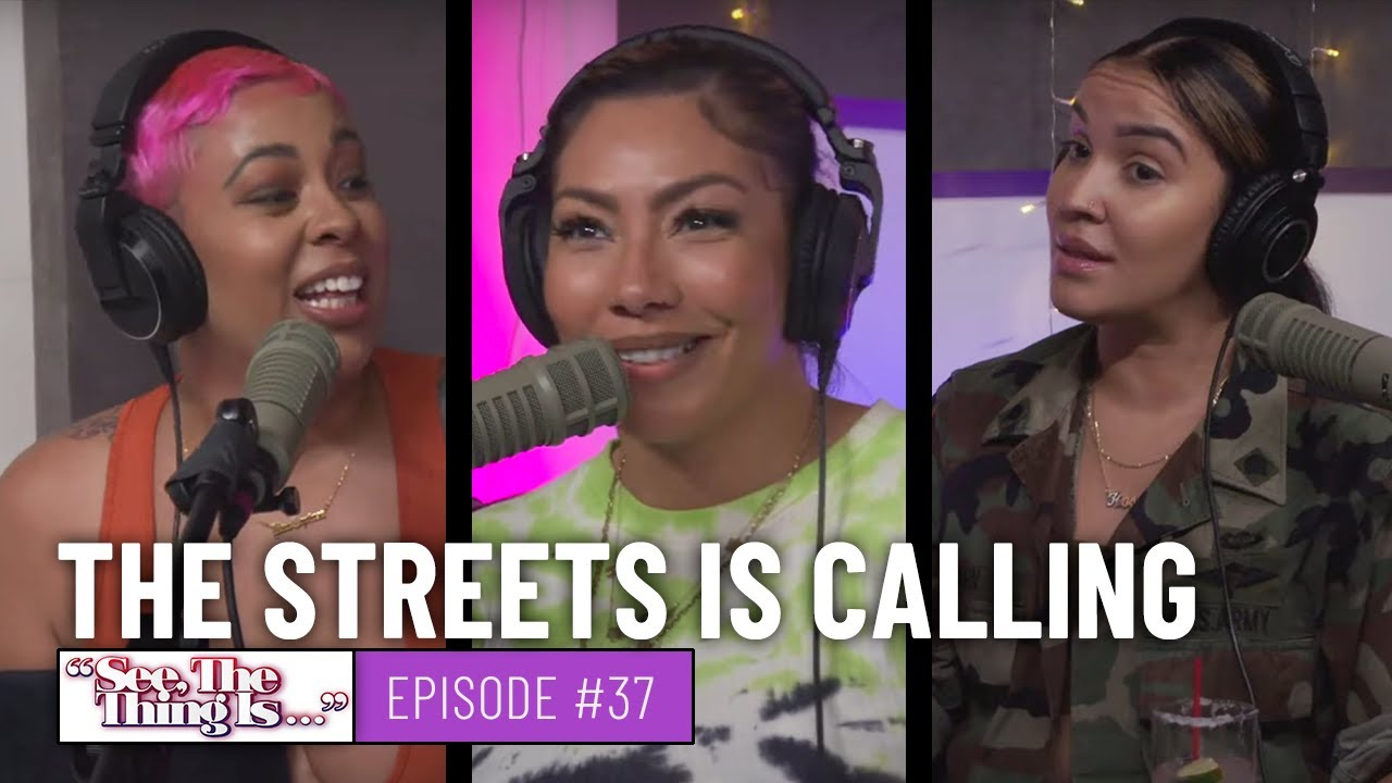 See, The Thing Is Episode 37 | The Streets Is Calling